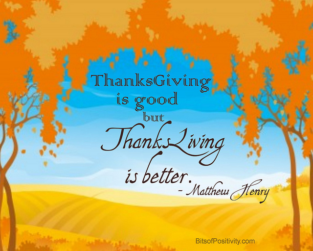 "Matthew Henry: ""ThanksGiving is good but ThanksLiving is better."""