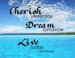 """Cherish Yesterday, Dream Tomorrow, Live Today"" Word-Art Freebie"