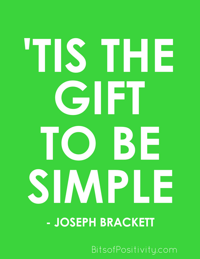 """'Tis the gift to be simple"" Joseph Brackett"