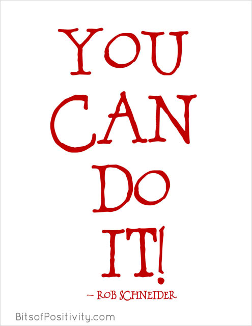 """You can do it!"" Rob Schneider"