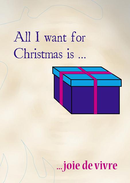 All I want for Christmas is joie de vivre