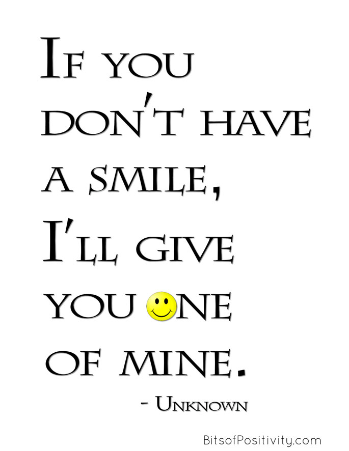 """If you don't have a smile, I'll give you one of mine."" Unknown"