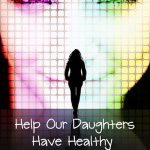 Help Our Daughters Have Healthy Body Images