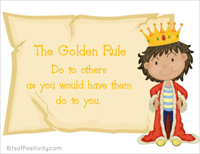 The Golden Rule: Do to others as you would have them do to you.