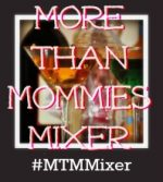 Welcome to the More Than Mommies Mixer! #MTMMixer