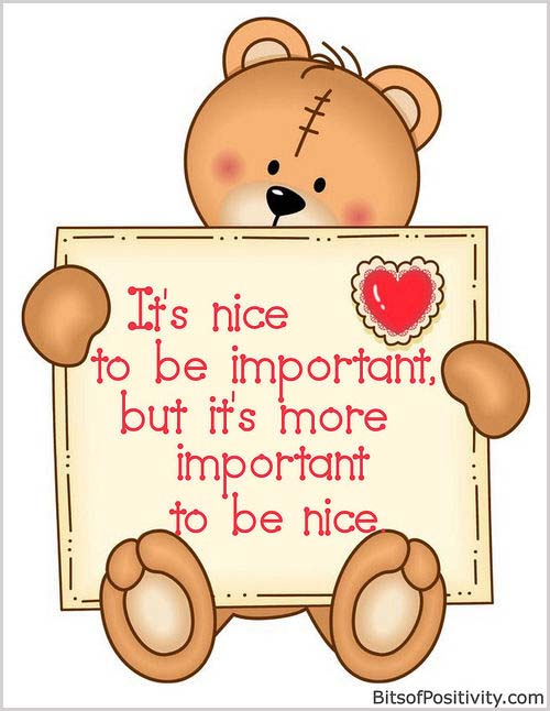 It's nice to be important, but it's more important to be nice.