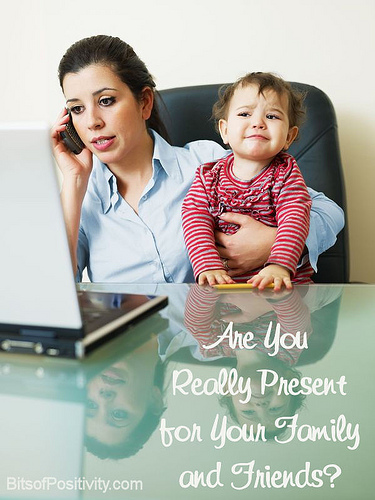 Are You Really Present for Your Family and Friends