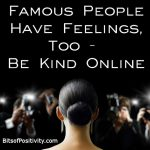 Famous People Have Feelings, Too – Be Kind Online
