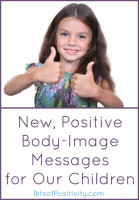 New, Positive Body Image Messages for Our Children