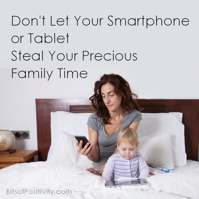 Don't Let Your Smartphone or Tablet Steal Your Precious Family Time