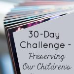 30-Day Challenge – Preserving Our Children's Memories
