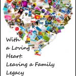 With a Loving Heart: Leaving a Family Legacy