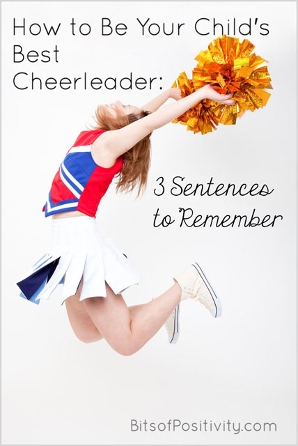 How to Be Your Child's Best Cheerleader: 3 Sentences to Remember