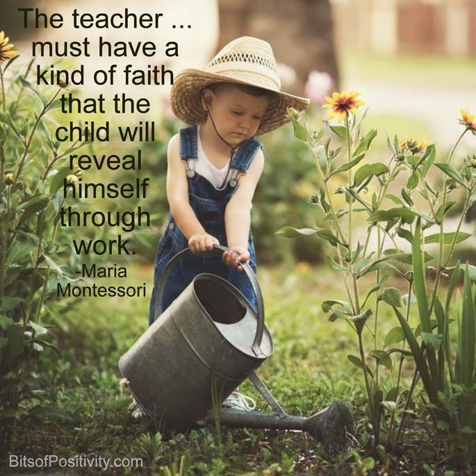 """The teacher … must have a kind of faith that the child will reveal himself through work."" Maria Montessori"