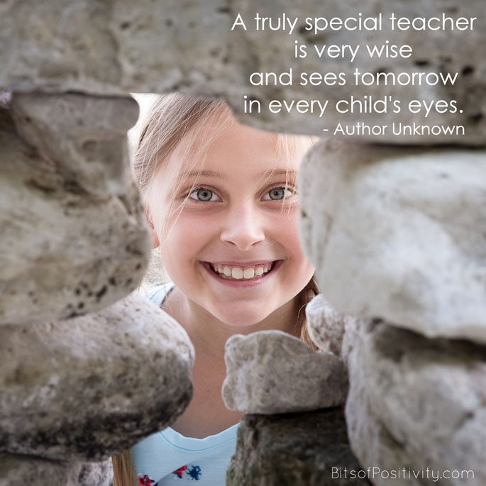 """A truly special teacher is very wise and sees tomorrow in every child's eyes."" Author Unknown"