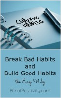 Break Bad Habits and Build Good Habits the Easy Way