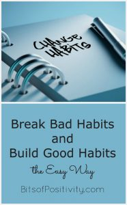 Break Bad Habits and Build Good Habits the Easy Way