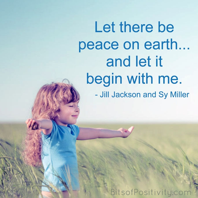 """""""Let there be peace on earth... and let it begin with me."""" Jill Jackson and Sy Miller"""