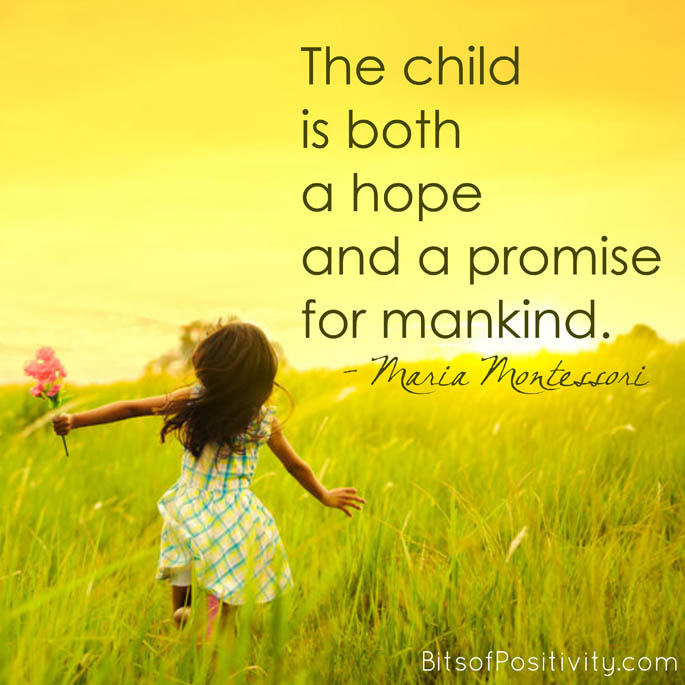 """""""The child is both a hope and a promise for mankind."""" Maria Montessori"""
