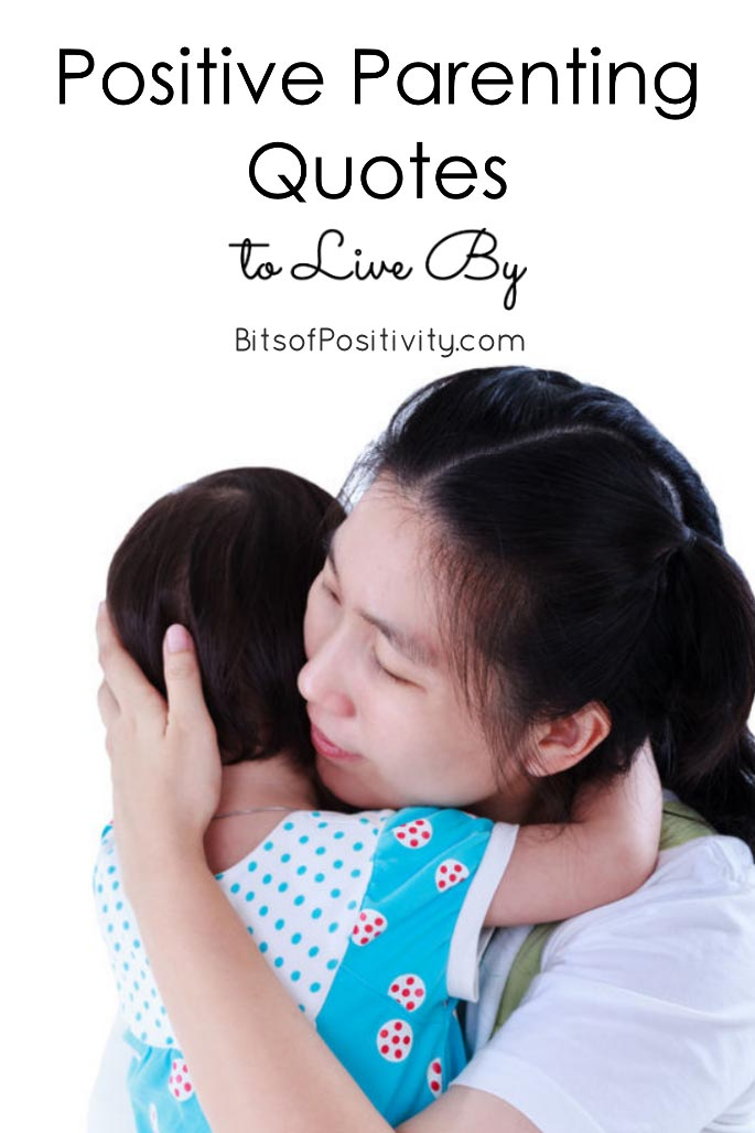 Positive Parenting Quotes To Live By Bits Of Positivity Simple Quotes About Parenting